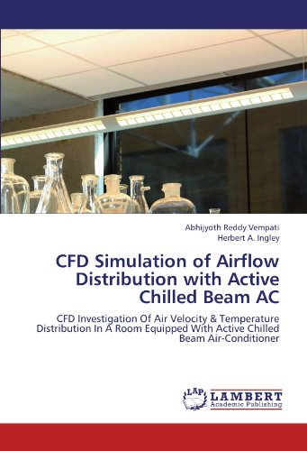 CFD Simulation of Airflow Distribution with Active Chilled Beam AC: CFD Investigation Of Air Velocity & Temperature Distribution In A Room Equipped With Active Chilled Beam Air-Conditioner
