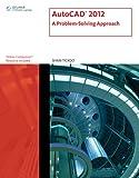 AutoCAD 2012: A Problem Solving Approach