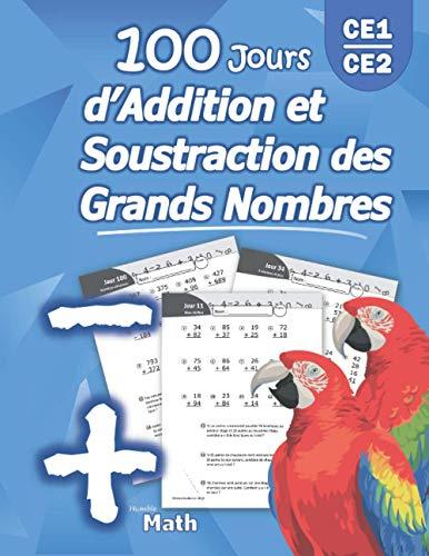 100 Jours d'Addition et Soustraction des Grands Nombres: Addition et Soustraction Avancée avec Corrigé – (CE1/CE2) Maths au 11ème, 10ème, 9ème, 8ème ... l'addition et la soustraction – Montessori