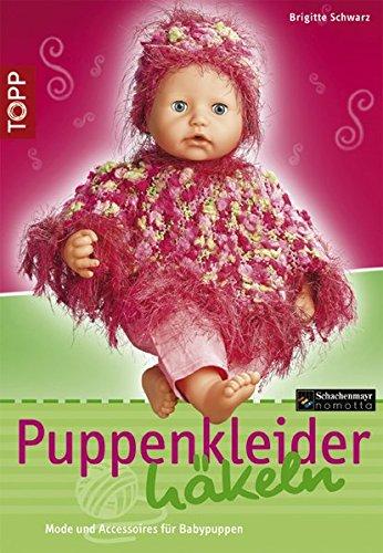 Puppenkleider häkeln: Mode und Accessoires für Baby-Puppen.  Mode mit tollen Garnen für den Puppenkleiderschrank (TOPP Handarbeiten)