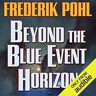 Beyond the Blue Event Horizon                   Written by:                                                                                                                                 Frederik Pohl                               Narrated by:                                                                                                                                 Oliver Wyman                      Length: 12 hrs and 12 mins     2 ratings     Overall 3.5