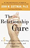 The Relationship Cure: A 5 Step Guide to Strengthening Your Marriage,...