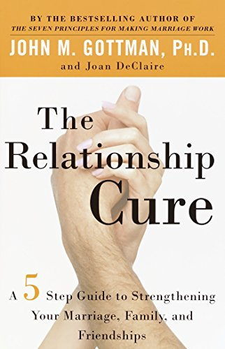 Compare Textbook Prices for The Relationship Cure: A 5 Step Guide to Strengthening Your Marriage, Family, and Friendships Reprint Edition ISBN 9780609809532 by Gottman, John