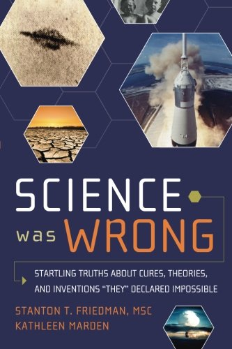 Science Was Wrong: Startling Truths About Cures, Theories, and Inventions 'They' Declared Impossible