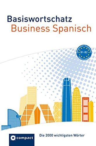 Basiswortschatz Business Spanisch: Die 2000 wichtigsten Wörter B1-B2