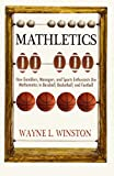 Mathletics: How Gamblers, Managers, and Sports Enthusiasts Use Mathematics in Baseball, Basketball, and...