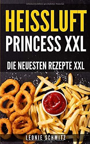 Heissluft Princess XXL: Die neuesten Rezepte XXL
