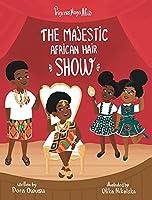 Princess Nana Afia: The Majestic African Hair Show