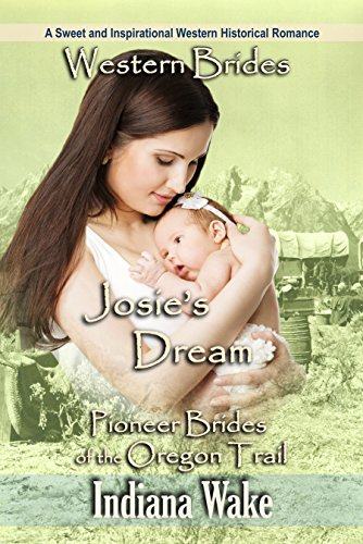 Western Brides: Josie's Dream: A Sweet and Inspirational Western Historical Romance (Pioneer Brides of the Oregon Trail Book 3)