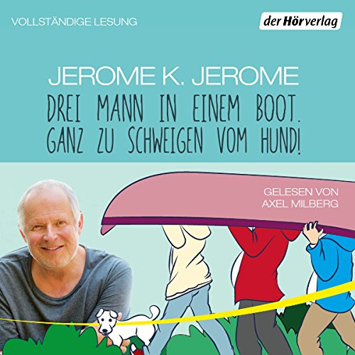 Drei Mann in einem Boot. Ganz zu schweigen vom Hund!                   By:                                                                                                                                 Jerome K. Jerome                               Narrated by:                                                                                                                                 Axel Milberg                      Length: 7 hrs and 7 mins     Not rated yet     Overall 0.0