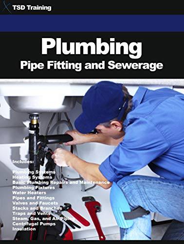 Plumbing Pipe Fitting and Sewerage: Water Supply, Wastewater, Human Solid Waste, Heating, Repair, Fixtures, Heaters, Valves, Faucets, Traps, Vents, Steam, Gas, Air Piping, Pumps, Construction Design