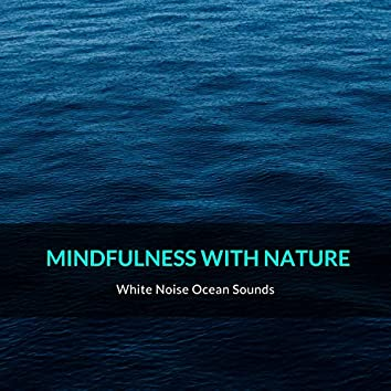 Mindfulness With Nature - White Noise Ocean Sounds