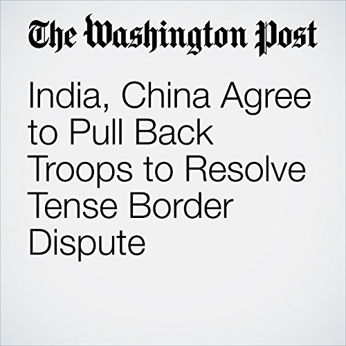 India, China Agree to Pull Back Troops to Resolve Tense Border Dispute copertina