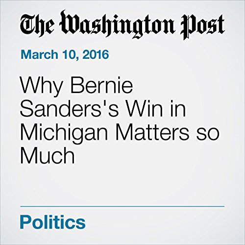 Why Bernie Sanders's Win in Michigan Matters so Much audiobook cover art