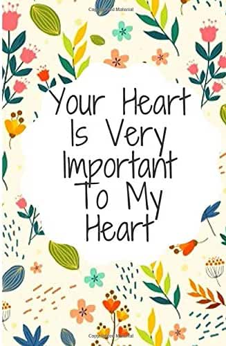 """Your Heart Is Very Important To My Heart: : Gift for Couples Love ,Happy Valentine's Day Card For Him or Her , Notebook for Lovers, Partners, Wife , ... couples to write(6x9"""" 120 pages lined paper)"""