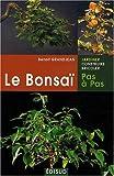 Le Bonsaï pas a pas - Principes fondamentaux pour pratiquer et réussir ses premiers bonsaï