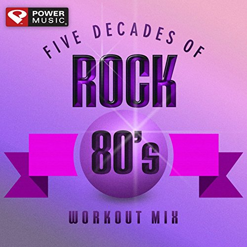 Five Decades of Rock 80\'s Workout Mix (60 Minute Non-Stop Workout Mix (128-130 BPM) )
