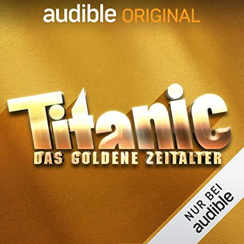 TITANIC - Das goldene Zeitalter (Original Podcast)                   Autor:                                                                                                                                 TITANIC - Das goldene Zeitalter                               Sprecher:                                                                                                                                 Tim Wolff,                                                                                        Leo Fischer,                                                                                        Torsten Gaitzsch,                   und andere                 Spieldauer: 16 Std.     101 Bewertungen     Gesamt 3,8