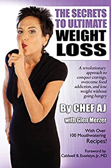 The Secrets to Ultimate Weight Loss: A revolutionary approach to conquer cravings, overcome food addiction, and lose weight without going hungry by [Chef AJ, Glen Merzer]