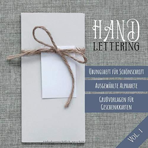 Handlettering: Übungsheft für Schönschrift, ausgewählte Alphabete, Grußvorlagen für Geschenkkarten (Vol. 1): Schönschrift lernen mit Beispielen und ... Weihnachtskarten und Geburtstagskarten
