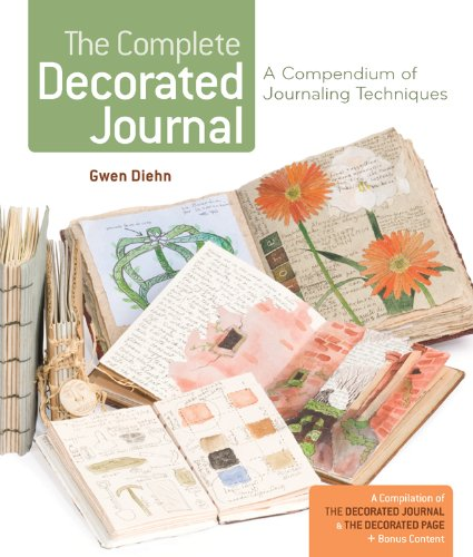 The Complete Decorated Journal: A Compendium of Journaling Techniques