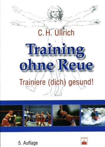 Training ohne Reue: Trainiere (dich) gesund von Ullrich. Carl-Heinz (2005) Broschiert