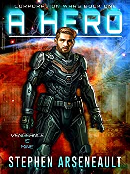 A Hero: (CORPORATION WARS Book 1) by [Stephen Arseneault, Tan Ho Sim]