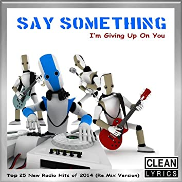Say Something I'm Giving up on You (Top 25 New Radio Hits of 2014) [Re-Mix Version]