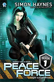 Peace Force: A light scifi adventure (Harriet Walsh Book 1) by [Simon Haynes]