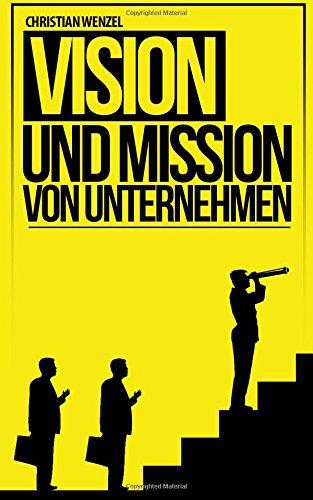 Vision und Mission von Unternehmen: Grundbausteine der Unternehmensführung