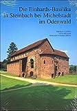 Die Einhardsbasilika in Steinbach bei Michelstadt im Odenwald - Landesamt f. Denkmalpflege Hessen unter Mitw. d. Einhard-Arbeitsgemeinschaft e.V.