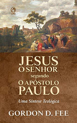 Jesus o Senhor Segundo o Apóstolo Paulo: Uma Síntese Teológica