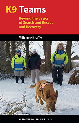 K9 Teams: Beyond the Basics of Search and Rescue and Recovery (K9 Professional Training Series)