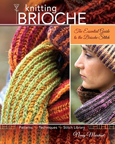 Knitting Brioche: The Essential Guide to the Brioche Stitch by Nancy Marchant