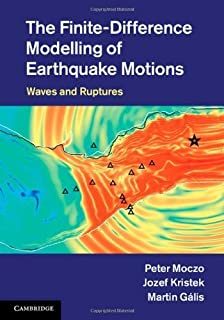 The Finite-Difference Modelling of Earthquake Motions: Waves and Ruptures by Professor Peter Moczo Dr Jozef Kristek Dr Mar...