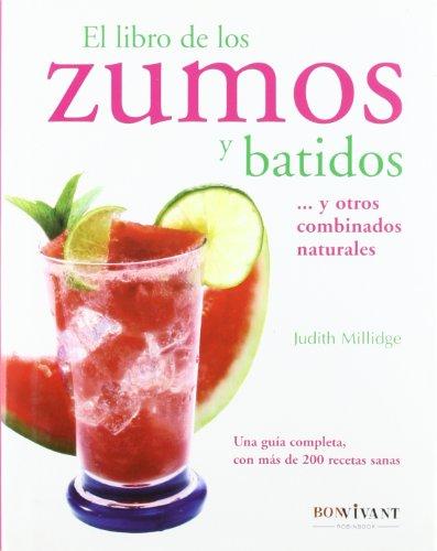 Libro de los zumos y batidos, el: Una guía completa de la que disfrutarátanto su paladar como su salud