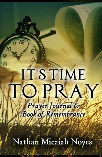 Prayer Journal & Book of Remembrance: Faith Building Scriptures from the King James Bible with Room for Sermon Notes and a One Year Bible Reading Plan