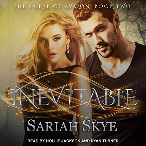 Inevitable     The Curse of Avalon Series, Book 2              By:                                                                                                                                 Sariah Skye                               Narrated by:                                                                                                                                 Hollie Jackson,                                                                                        Ryan Turner                      Length: 10 hrs and 25 mins     2 ratings     Overall 3.5