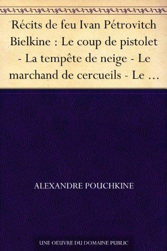 Couverture du livre Récits de feu Ivan Pétrovitch Bielkine : Le coup de pistolet - La tempête de neige - Le marchand de cercueils - Le maître de poste - La demoiselle-paysanne