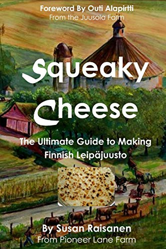 Compare Textbook Prices for Squeaky Cheese: The Ultimate Guide to Making Finnish Leipajuusto 2nd Edition ISBN 9780988947382 by Raisanen, Susan,Alapirtti, Outi