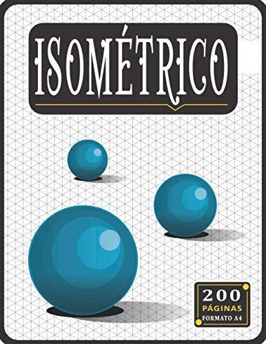 Cuaderno Isométrico: Papel isométrico, Libro de 200 pàginas isométricas, regalos para estudiantes de ingeniero ( Hombres y Mujeres )