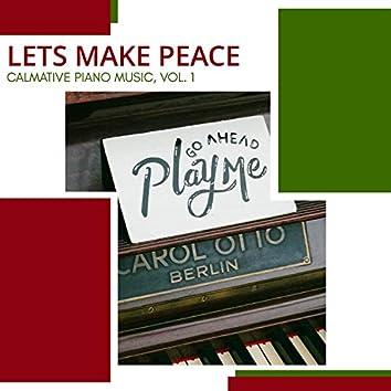 Lets Make Peace - Calmative Piano Music, Vol. 1