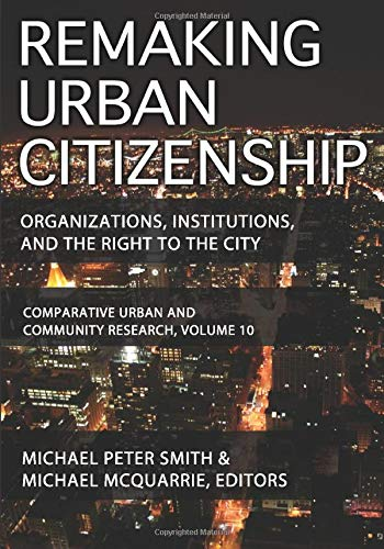 Compare Textbook Prices for Remaking Urban Citizenship: Organizations, Institutions, and the Right to the City Comparative Urban and Community Research 1 Edition ISBN 9781412846189 by Smith, Michael Peter