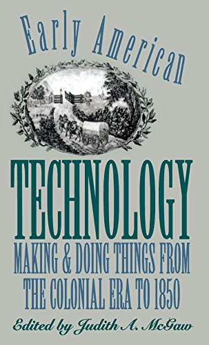 Early American Technology: Making and Doing Things from the Colonial Era to 1850 (Institute of Early American History and Culture)