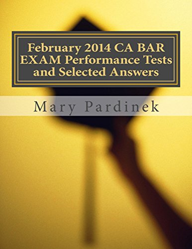February 2014 CA BAR EXAM Performance Tests and Selected Answers (CA Bar Exams Book 4) (English Edition)