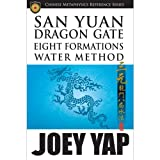 Yap, J: San Yuan Dragon Gate Eight Formations Water Method - Joey Yap