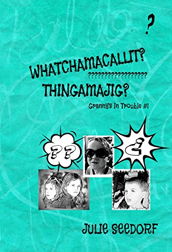 Download Whatchamacallit? Thingamajig? (Granny's In Trouble Book 1) (English Edition) B00B29ZXUU