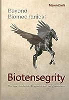 Beyond Biomechanics - Biotensegrity: The new paradigm of kinematics and body awareness