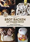 Brot backen mit wilden Hefen: Rezepte mit Hefewasser aus saisonalen Früchten und Kräutern. Aromatisch, natürlich, bekömmlich