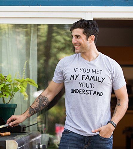 If you met my Family, you'd Understand   Funny Family Humor Unisex T-shirt-(Adult,XL)